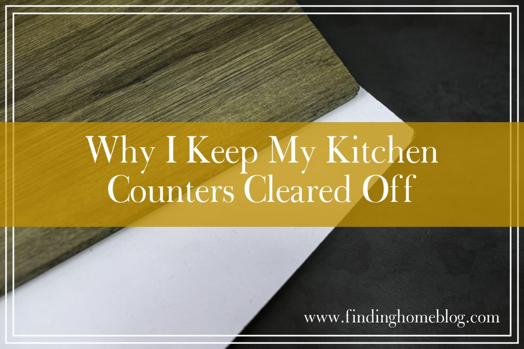 Why I Keep My Kitchen Counters Cleared Off | Finding Home Blog