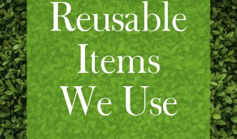 7 Reusable Items We Use (And 3 We Don't)