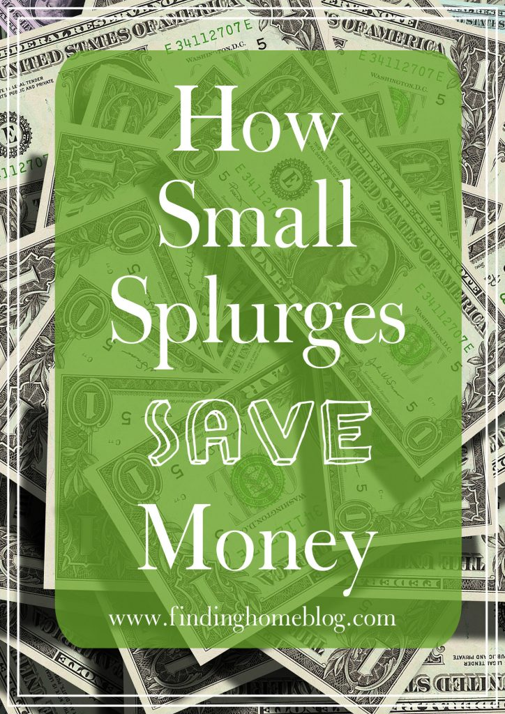 How Small Splurges Save Money | Finding Home Blog