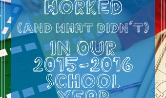 What Worked (And What Didn't) In Our 2015-2016 School Year