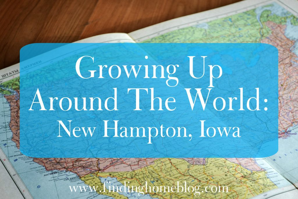 Growing Up Around The World: New Hampton Iowa | Finding Home Blog