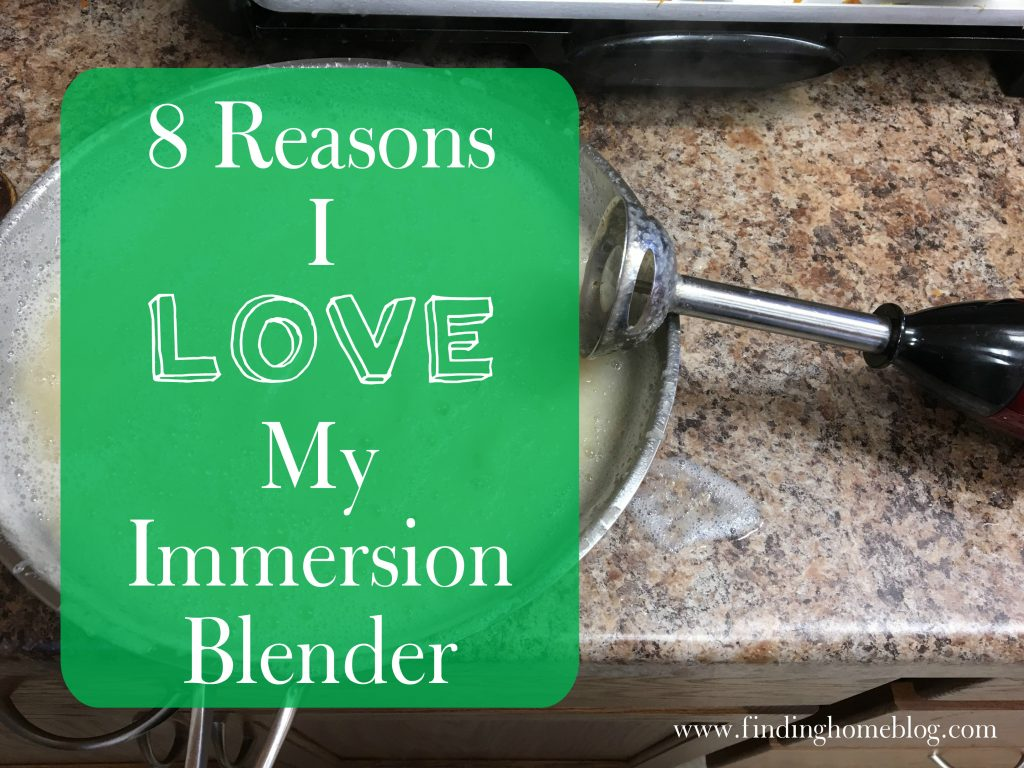 8 Reasons I Love My Immersion Blender | Finding Home Blog