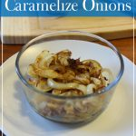 Real Food How To: Caramelize Onions (Plus Double Smothered Chicken Recipe)