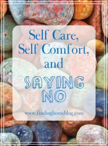 Self Care, Self Comfort, And Saying No