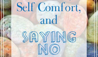 Self Care, Self Comfort, And Saying No