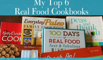 My Top 6 Real Food Cookbooks