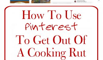 5 Ways To Use Pinterest To Get Out Of A Cooking Rut